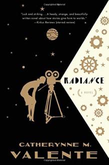 Radiance: A Novel - Catherynne M. Valente