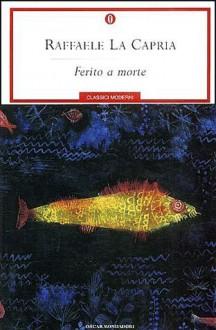 Ferito a morte - Raffaele La Capria