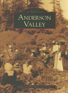 Anderson Valley - The Anderson Valley Historical Society, The Anderson Valley Historical Society