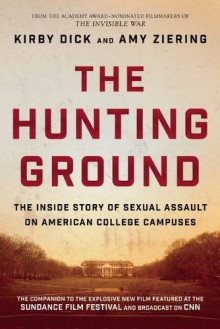 The Hunting Ground: The Inside Story of Sexual Assault on American College Campuses - Kirby Dick, Amy Ziering, Constance Matthiessen