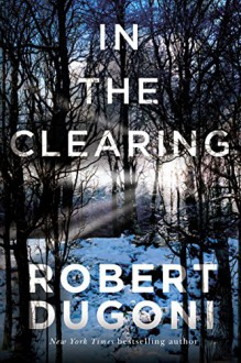 In the Clearing (Tracy Crosswhite) - Robert Dugoni