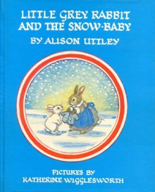 Little Grey Rabbit and the Snow Baby - Alison Uttley, Katherine Wigglesworth