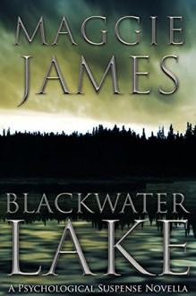 Blackwater Lake: A Psychological Suspense Novella - Maggie James