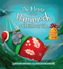 The Mouse in the Hammock: A Christmas Tale - Bethany Brevard