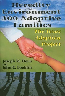 Heredity and Environment in 300 Adoptive Families: The Texas Adoption Project - Joseph Horn, John Loehlin