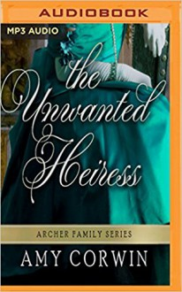 The Unwanted Heiress (The Archer Family Regency Romances) - Amy Corwin,Ruth Urquhart