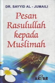 Pesan Rasulullah Kepada Muslimah - Sayyid Al - Jumaili