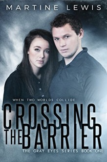 Crossing the Barrier (The Gray Eyes Series Book 1) - Martine Lewis