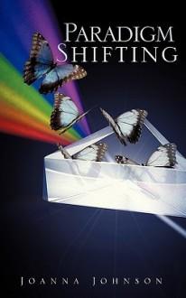 Paradigm Shifting - Joanna D. Johnson