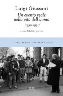 Un evento reale nella vita dell'uomo: (1990-1991) (I libri di Luigi Giussani) (Italian Edition) - Luigi Giussani, J. Carron