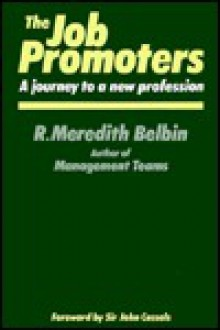 The Job Promoters: A Journey to a New Profession - R. Meredith Belbin