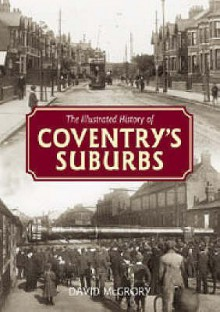 The Illustrated History Of Coventry's Suburbs - David McGrory