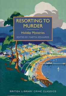 Resorting to Murder: Holiday Mysteries - Martin Edwards,Various Authors