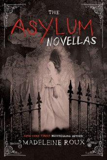 The Asylum Novellas: The Scarlets, The Bone Artists, & The Warden - Madeleine Roux