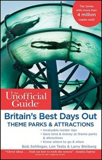 The Unofficial Guide to Britain's Best Days Out, Theme Parks & Attractions - Bob Sehlinger