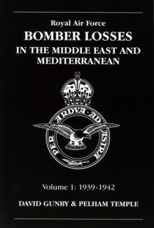 Royal Air Force Bomber Losses: In The Middle East And Mediterranean: Volume 1: 1939-1942 - David Gunby, Pelham Temple