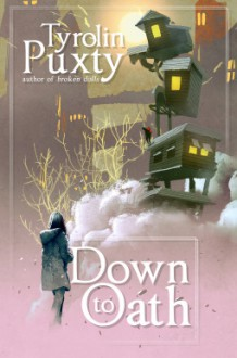 Down to Oath - Tyrolin Puxty