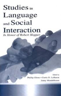 Studies in Language and Social Interaction: In Honor of Robert Hopper (Routledge Communication Series) - Jennifer Mandelbaum, Phillip J. Glenn, Curtis D. LeBaron