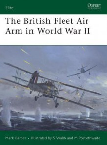 The British Fleet Air Arm in World War II - Mark Barber, Stephen Walsh