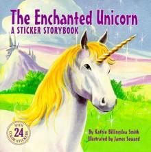 The Enchanted Unicorn - Kathie Billingslea Smith