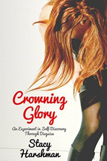 Crowning Glory: An Experiment in Self-Discovery Through Disguise - Stacy Harshman,Veronica Tuggle