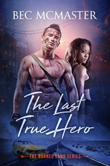 The Last True Hero (The Burned Lands Book 2) - Bec McMaster