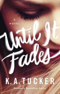 Until It Fades - K.A. Tucker
