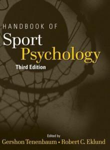 Handbook of Sport Psychology - Gershon Tenenbaum, Robert C Eklund