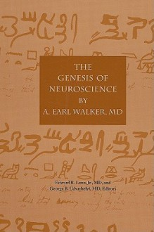 The Genesis of Neuroscience By Earl A. Walker - Edward R. Laws, Edward Laws, George Udvarhelyi, Edward R. Laws, George B. Udvarhelyi, Edward R. Laws, Jr.