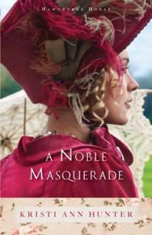 A Noble Masquerade (Hawthorne House) - Kristi Ann Hunter