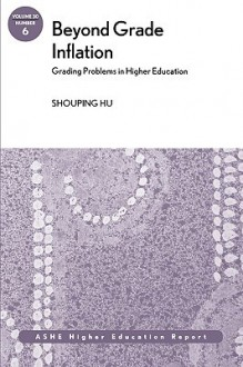 Beyond Grade Inflation: Grading Problems in Higher Education: Ashe Higher Education Report - AEHE