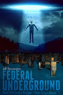 Federal Underground (Penn Mitchell's Ancient Alien Saga) - Jeff Bennington