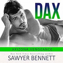 Dax (Arizona Vengeance #4) - Sawyer Bennett,Aiden Snow
