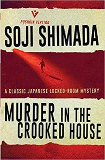 Murder in the Crooked House (御手洗潔 #2) - Soji Shimada, Louise Heal Kawai