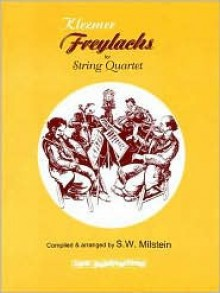 Klezmer Freylachs for String Quartet [With Pull-Out Parts for Cello, Viola and Violin II] - S.W. Milstein
