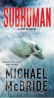 Subhuman (A Unit 51 Novel) - Michael McBride