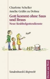 Gott Kommt Ohne Saus Und Braus: Neue Krabbelgottesdienste - Charlotte Scheller
