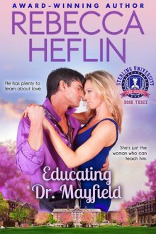 Educating Dr. Mayfield (Sterling University Book 3) - Rebecca Heflin,Paul Flagg
