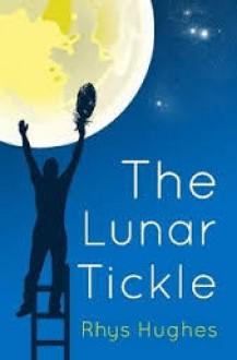 The Lunar Tickle - Rhys Hughes