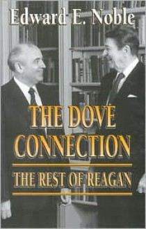 The Dove Connection: The Rest of Reagan - Edward Noble