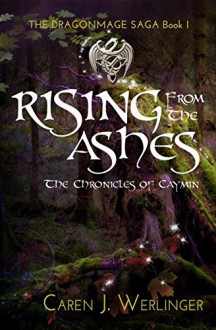Rising From the Ashes: The Chronicles of Caymin (The Dragonmage Saga Book 1) - Caren J. Werlinger