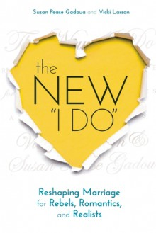 The New I Do: Reshaping Marriage for Skeptics, Realists, and Rebels - Susan Pease Gadoua, Vicki Larson