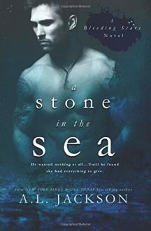 A Stone in the Sea (A Bleeding Stars Novel) (Volume 1) - A.L. Jackson