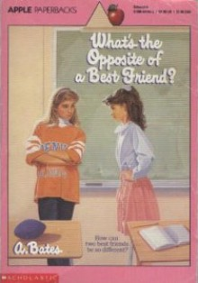 What's the Opposite of a Best Friend? - A. Bates