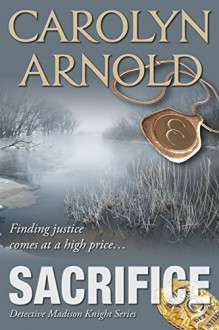 Sacrifice (Detective Madison Knight Series Book 3) - Carolyn Arnold