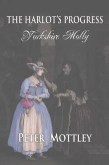 Yorkshire Molly (The Harlot's Progress, #1) - Peter Mottley, Katie Davies, Nigel Randell, Marianne Coupe