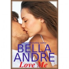Love Me (Take Me, #2) - Bella Andre