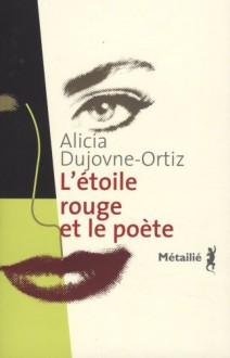 L'étoile rouge et le poète - Alicia Dujovne Ortiz, Claude de Frayssinet