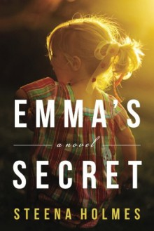 Emma's Secret: A Novel - Steena Holmes