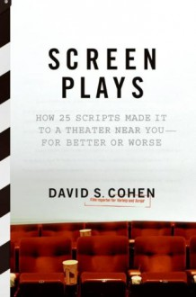Screen Plays: How 25 Scripts Made It to a Theater Near You--for Better or Worse - David S. Cohen